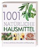 1001 natürliche Hausmittel: für Haus und Garten, Gesundheit und Körperpflege